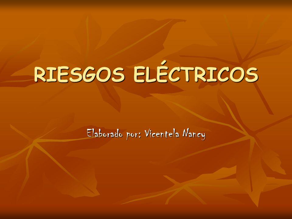RIESGOS ELÉCTRICOS Elaborado por: Vicentela Nancy