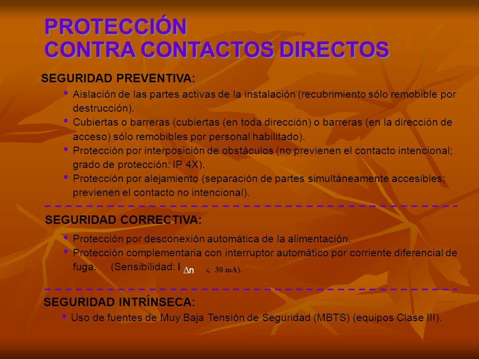 PROTECCIÓN CONTRA CONTACTOS DIRECTOS PROTECCIÓN CONTRA CONTACTOS DIRECTOS SEGURIDAD PREVENTIVA: SEGURIDAD INTRÍNSECA: Uso de fuentes de Muy Baja Tensi