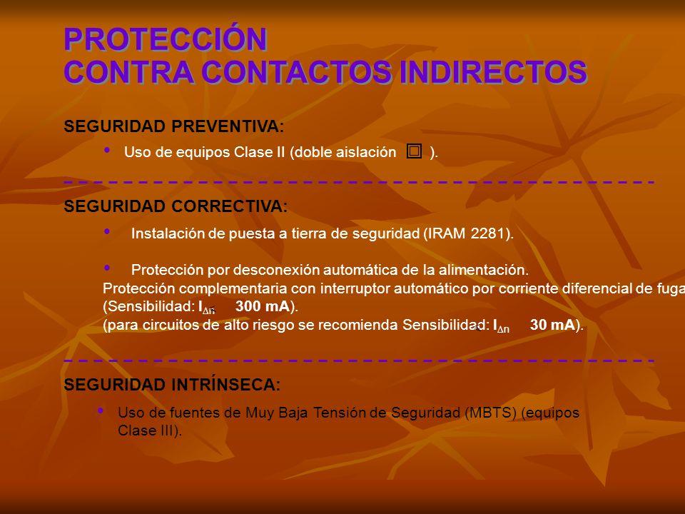PROTECCIÓN CONTRA CONTACTOS INDIRECTOS PROTECCIÓN CONTRA CONTACTOS INDIRECTOS Instalación de puesta a tierra de seguridad (IRAM 2281). Protección por
