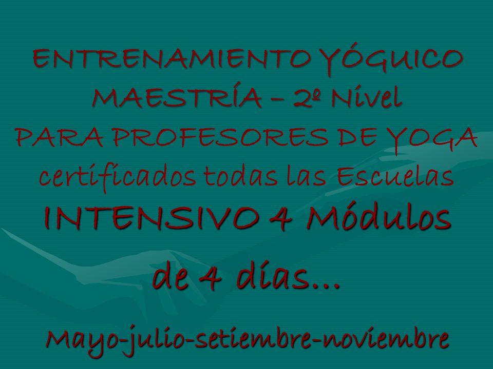 ENTRENAMIENTO YÓGUICO MAESTRÍA – 2º Nivel ENTRENAMIENTO YÓGUICO MAESTRÍA – 2º Nivel PARA PROFESORES DE YOGA certificados todas las Escuelas INTENSIVO