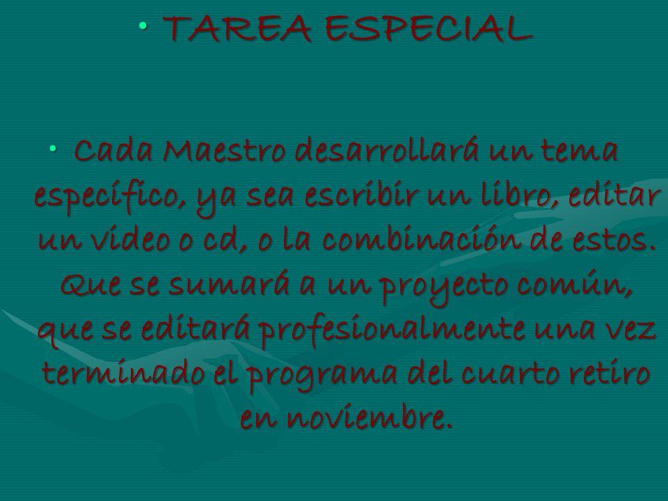 TAREA ESPECIALTAREA ESPECIAL Cada Maestro desarrollará un tema específico, ya sea escribir un libro, editar un video o cd, o la combinación de estos.