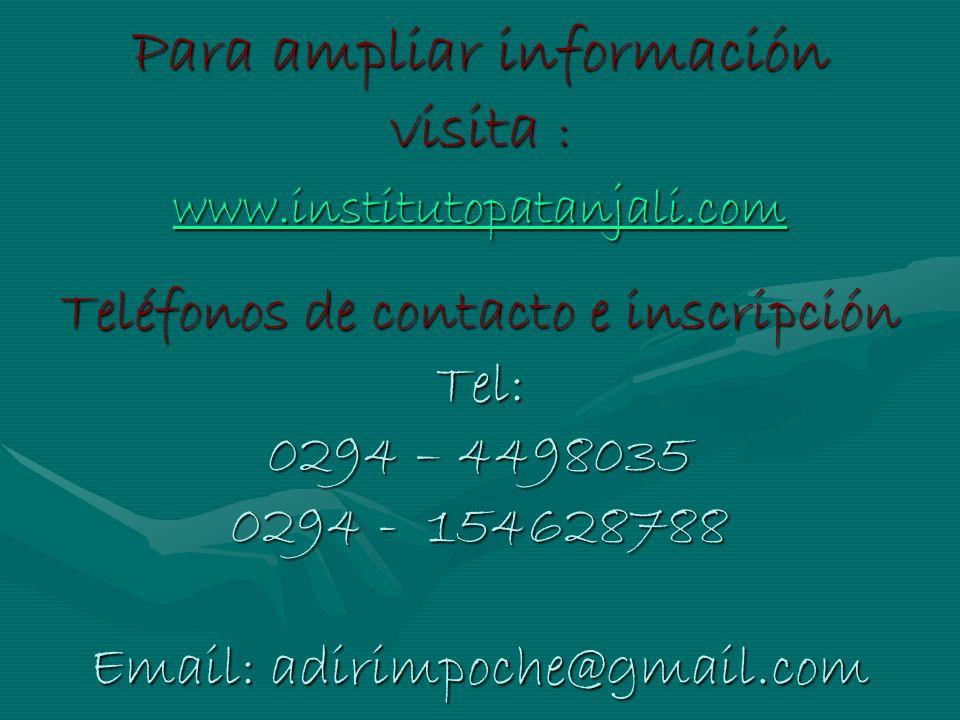 Para ampliar información visita : www.institutopatanjali.com Teléfonos de contacto e inscripción Tel: 0294 – 4498035 0294 - 154628788 Email: adirimpoche@gmail.com www.institutopatanjali.com