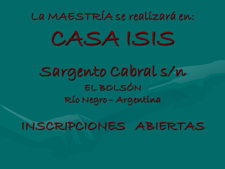 La MAESTRÍA se realizará en: CASA ISIS Sargento Cabral s/n EL BOLSÓN Río Negro – Argentina INSCRIPCIONES ABIERTAS