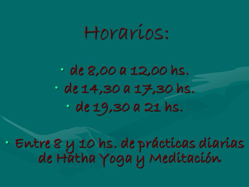 Horarios: Horarios: de 8,00 a 12,00 hs.de 8,00 a 12,00 hs. de 14,30 a 17,30 hs.de 14,30 a 17,30 hs. de 19,30 a 21 hs.de 19,30 a 21 hs. Entre 8 y 10 hs