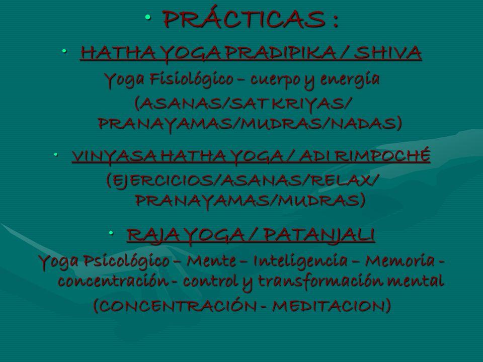 PRÁCTICAS :PRÁCTICAS : HATHA YOGA PRADIPIKA / SHIVAHATHA YOGA PRADIPIKA / SHIVA Yoga Fisiológico – cuerpo y energía (ASANAS/SAT KRIYAS/ PRANAYAMAS/MUD