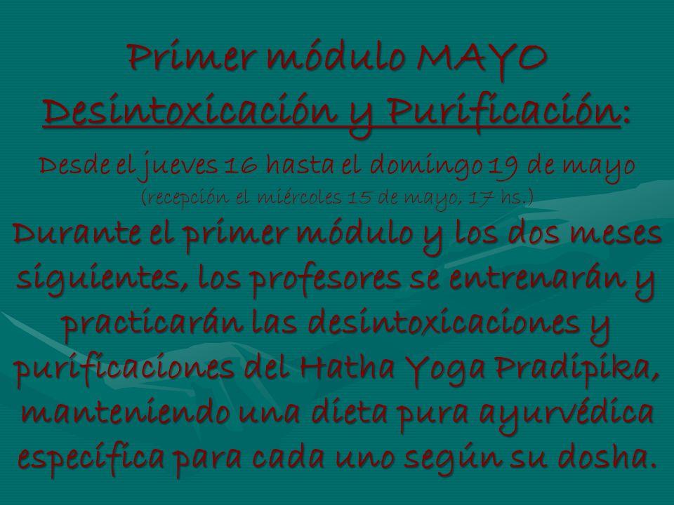 Primer módulo MAYO Desintoxicación y Purificación: Desde el jueves 16 hasta el domingo 19 de mayo (recepción el miércoles 15 de mayo, 17 hs.) Durante