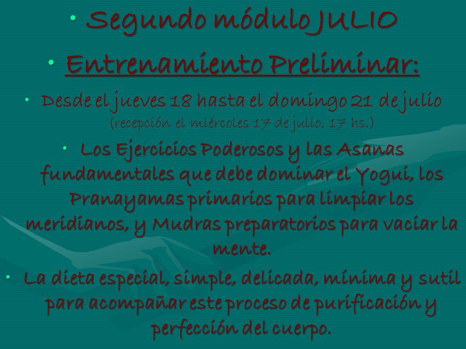 Segundo módulo JULIOSegundo módulo JULIO Entrenamiento Preliminar:Entrenamiento Preliminar: Desde el jueves 18 hasta el domingo 21 de julio (recepción