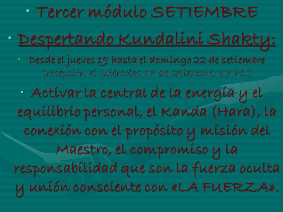 Tercer módulo SETIEMBRETercer módulo SETIEMBRE Despertando Kundalini Shakty:Despertando Kundalini Shakty: Desde el jueves 19 hasta el domingo 22 de se