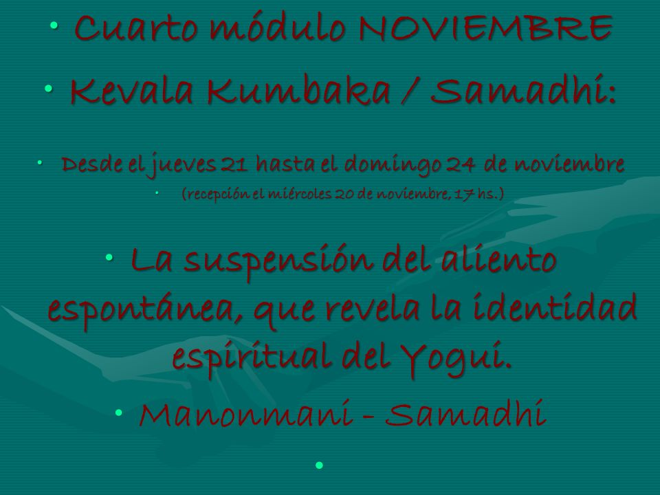 Cuarto módulo NOVIEMBRECuarto módulo NOVIEMBRE Kevala Kumbaka / Samadhi:Kevala Kumbaka / Samadhi: Desde el jueves 21 hasta el domingo 24 de noviembreD