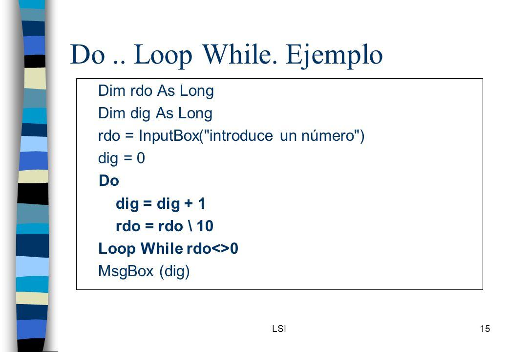 LSI15 Do.. Loop While. Ejemplo Dim rdo As Long Dim dig As Long rdo = InputBox(