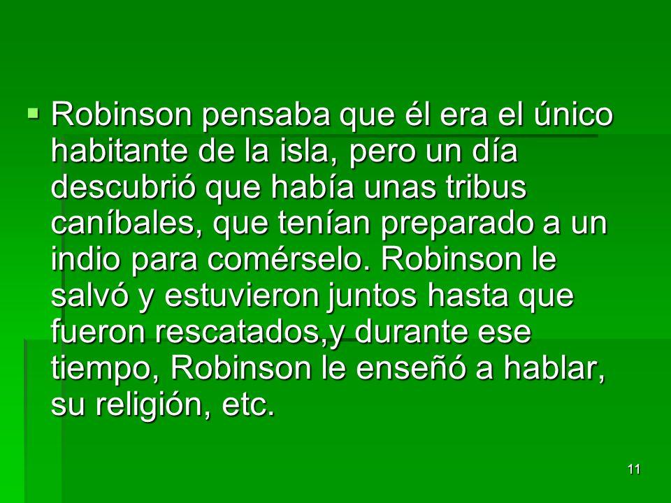11 Robinson pensaba que él era el único habitante de la isla, pero un día descubrió que había unas tribus caníbales, que tenían preparado a un indio para comérselo.