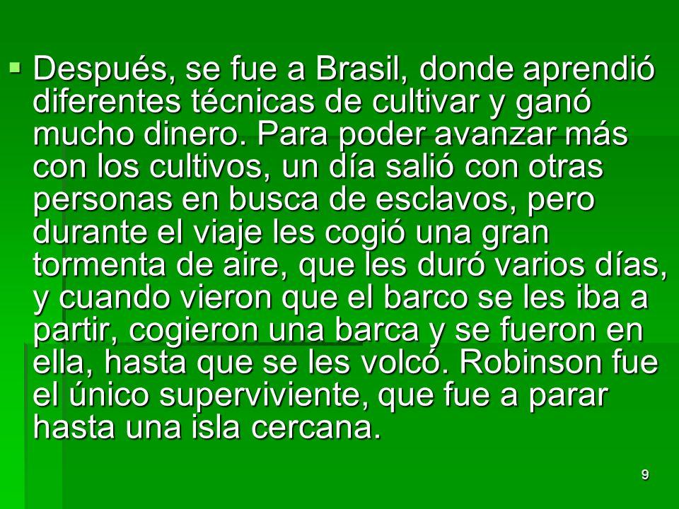 9 Después, se fue a Brasil, donde aprendió diferentes técnicas de cultivar y ganó mucho dinero. Para poder avanzar más con los cultivos, un día salió