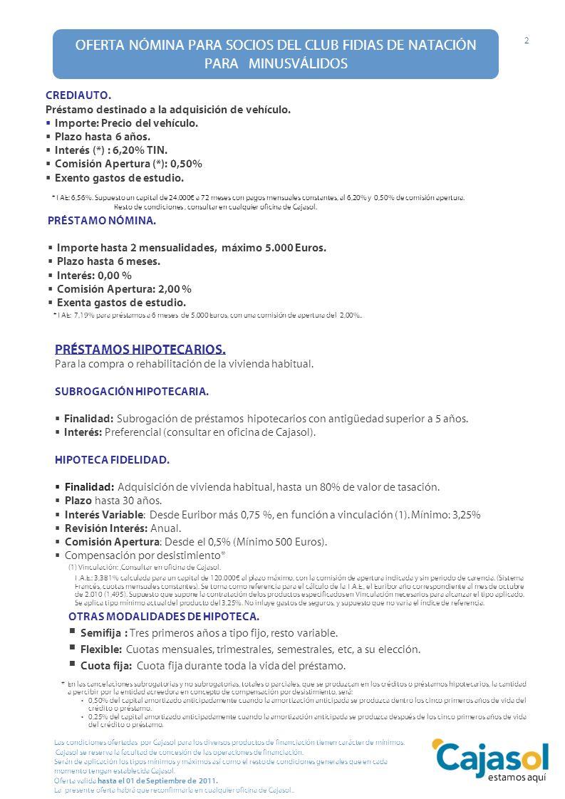 OFERTA NÓMINA PARA SOCIOS DEL CLUB FIDIAS DE NATACIÓN PARA MINUSVÁLIDOS 2 CREDIAUTO. Préstamo destinado a la adquisición de vehículo. Importe: Precio