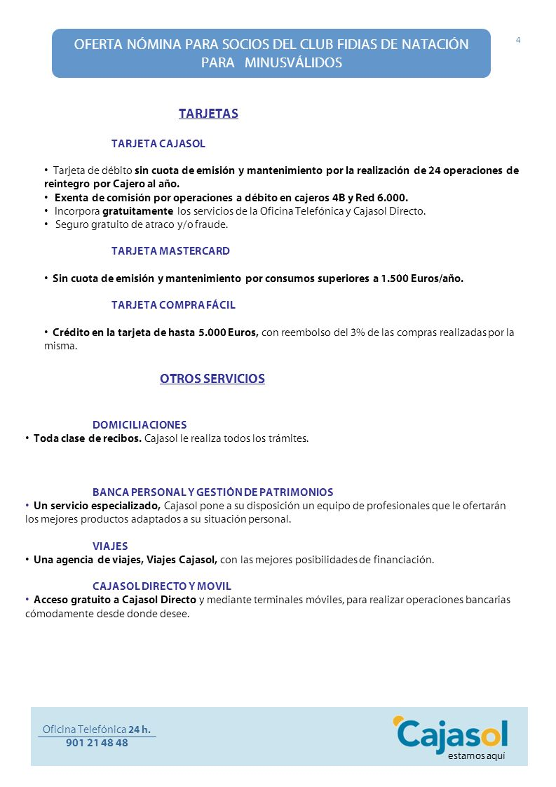 OFERTA NÓMINA PARA SOCIOS DEL CLUB FIDIAS DE NATACIÓN PARA MINUSVÁLIDOS REGALO COLECTIVO Si usted domicilia su nómina en Cajasol, será obsequiado con este magnífico regalo: Oficina Telefónica 24 h.