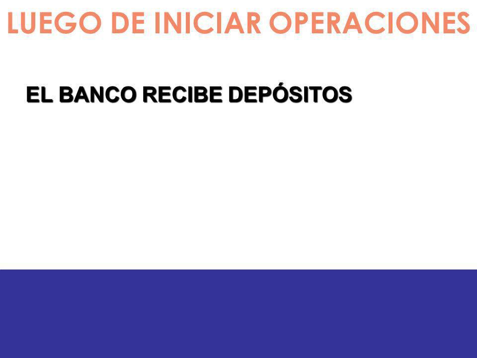 LUEGO DE INICIAR OPERACIONES EL BANCO RECIBE DEPÓSITOS