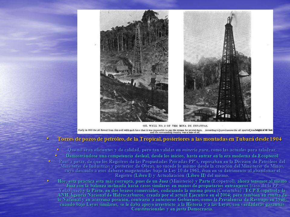 Torres de pozos de petróleo, de la Tropical, posteriores a las montadas en Tubará desde 1904 Torres de pozos de petróleo, de la Tropical, posteriores