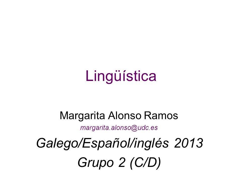 Lingüística Margarita Alonso Ramos margarita.alonso@udc.es Galego/Español/inglés 2013 Grupo 2 (C/D)