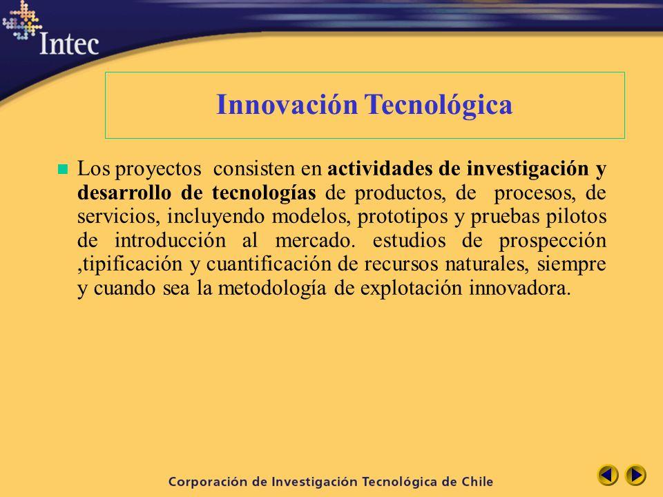 Innovación Tecnológica n Los proyectos consisten en actividades de investigación y desarrollo de tecnologías de productos, de procesos, de servicios,