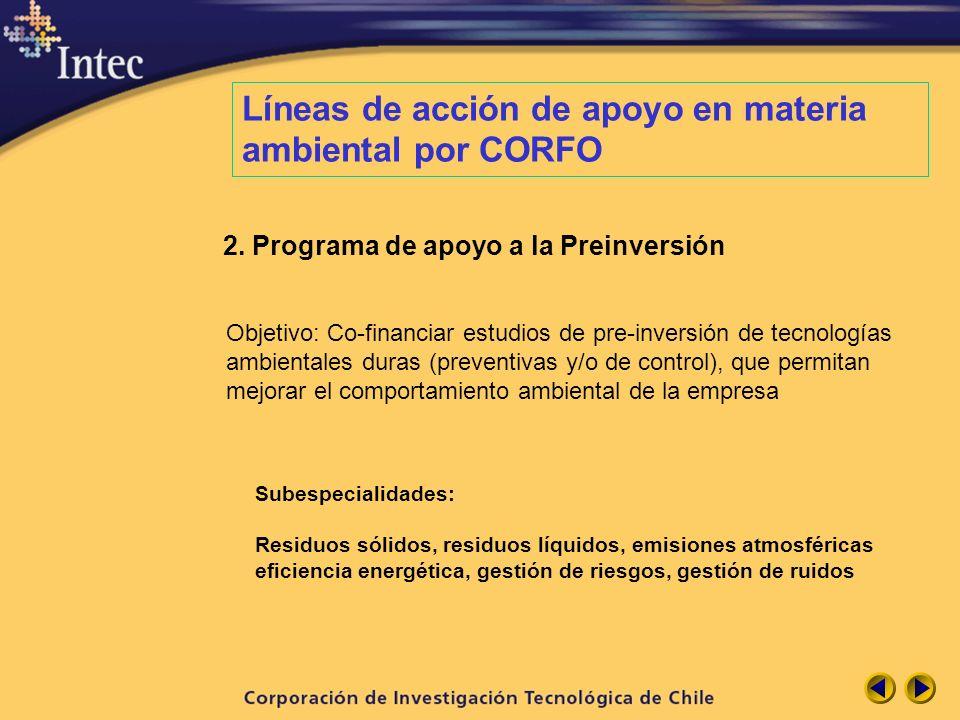 2. Programa de apoyo a la Preinversión Objetivo: Co-financiar estudios de pre-inversión de tecnologías ambientales duras (preventivas y/o de control),