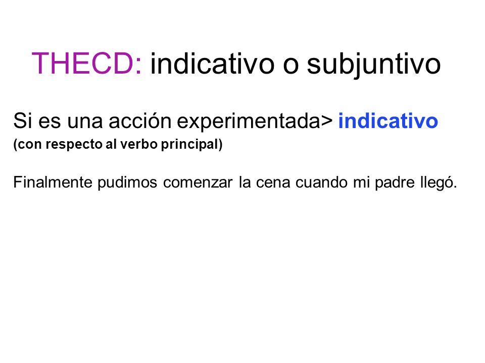 THECD: indicativo o subjuntivo Si es una acción experimentada> indicativo (con respecto al verbo principal) Finalmente pudimos comenzar la cena cuando