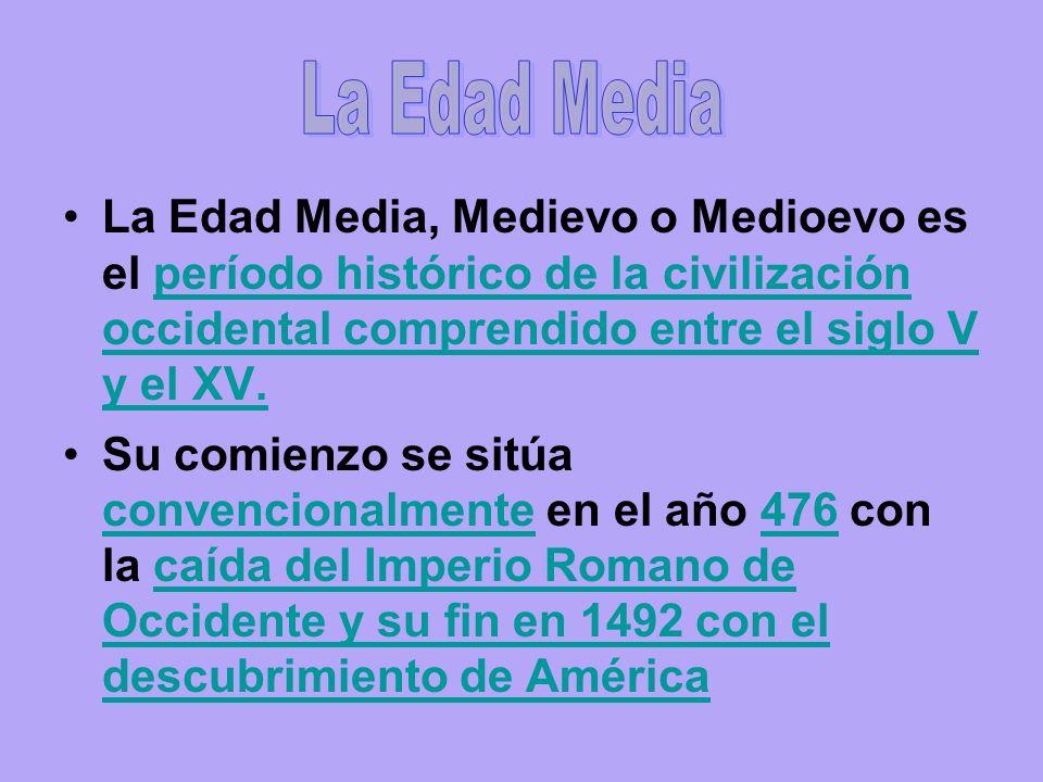 La Edad Media, Medievo o Medioevo es el período histórico de la civilización occidental comprendido entre el siglo V y el XV.período histórico de la civilización occidental comprendido entre el siglo V y el XV.