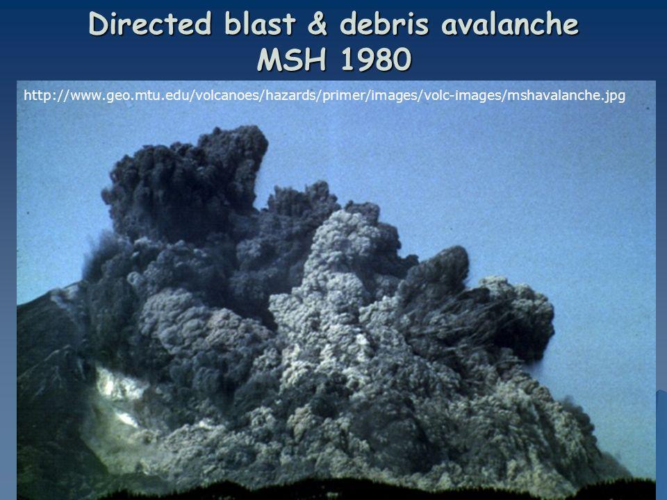 Directed blast & debris avalanche MSH 1980 http://www.geo.mtu.edu/volcanoes/hazards/primer/images/volc-images/mshavalanche.jpg