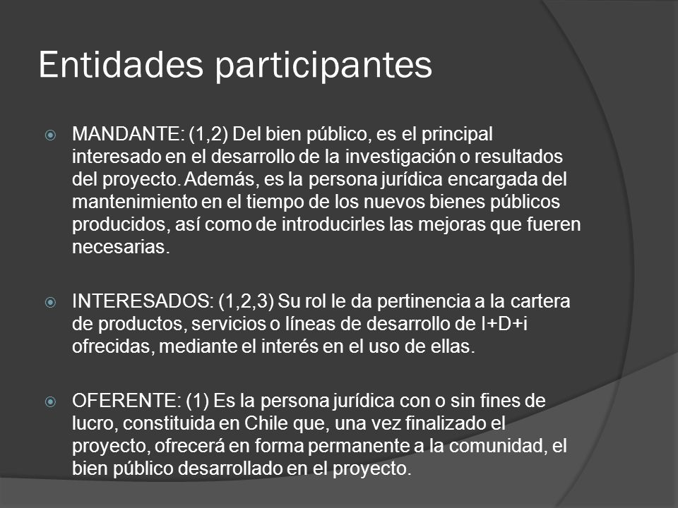 Entidades participantes MANDANTE: (1,2) Del bien público, es el principal interesado en el desarrollo de la investigación o resultados del proyecto.