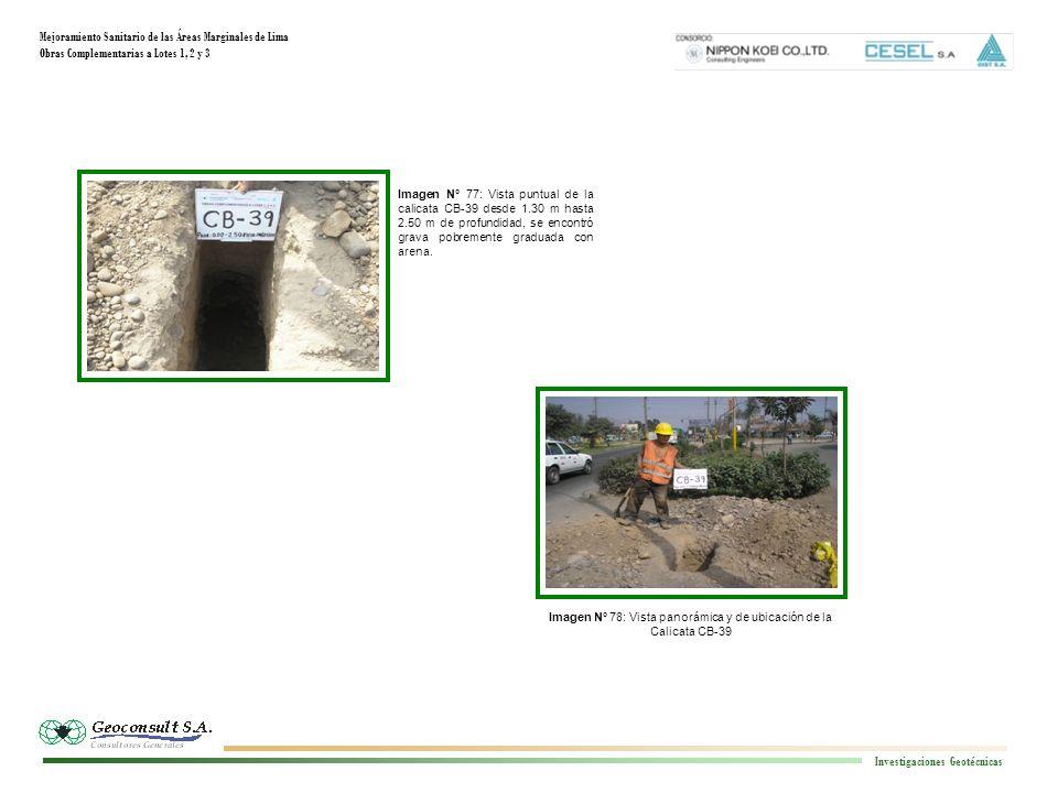 Mejoramiento Sanitario de las Áreas Marginales de Lima Obras Complementarias a Lotes 1, 2 y 3 Investigaciones Geotécnicas Imagen N° 78: Vista panorámica y de ubicación de la Calicata CB-39 Imagen N° 77: Vista puntual de la calicata CB-39 desde 1.30 m hasta 2.50 m de profundidad, se encontró grava pobremente graduada con arena.
