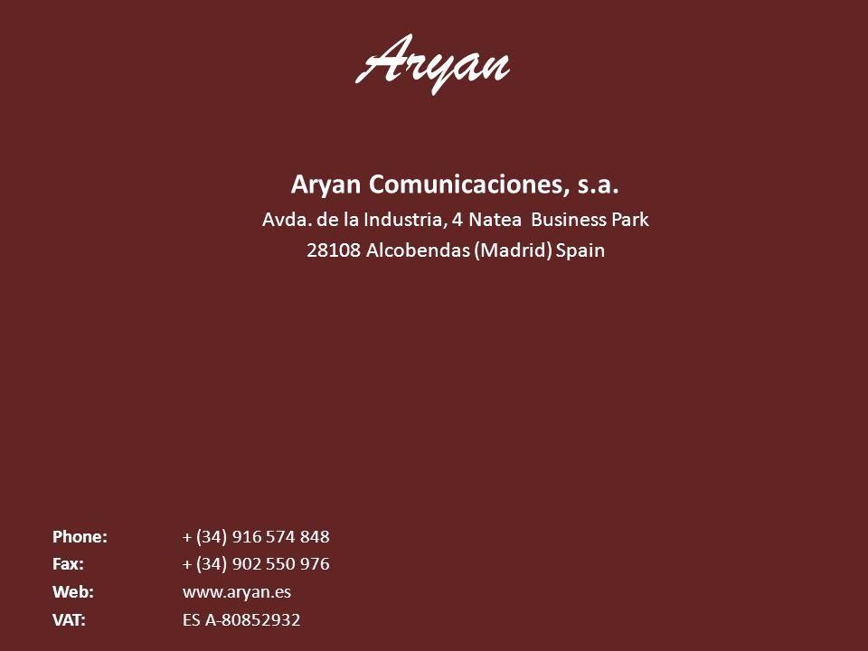 Aryan Comunicaciones, s.a. Avda. de la Industria, 4 Natea Business Park 28108 Alcobendas (Madrid) Spain Phone: + (34) 916 574 848 Fax: + (34) 902 550