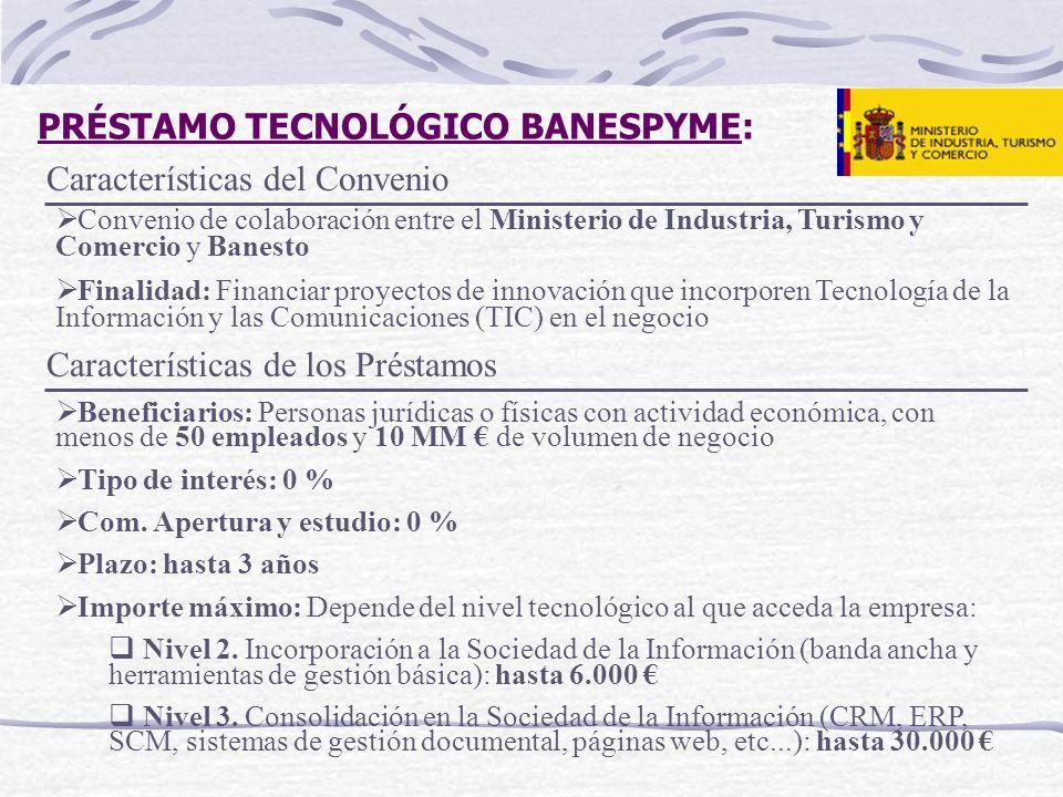 PRÉSTAMO TECNOLÓGICO BANESPYME: Características del Convenio Convenio de colaboración entre el Ministerio de Industria, Turismo y Comercio y Banesto F