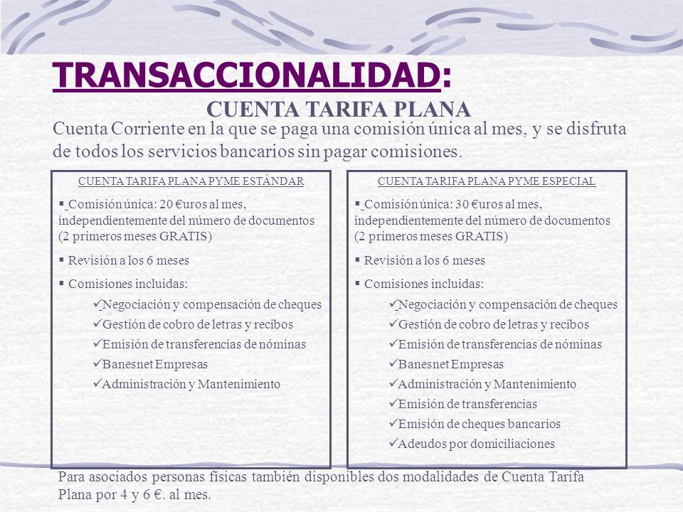 TRANSACCIONALIDAD: CUENTA TARIFA PLANA Cuenta Corriente en la que se paga una comisión única al mes, y se disfruta de todos los servicios bancarios si