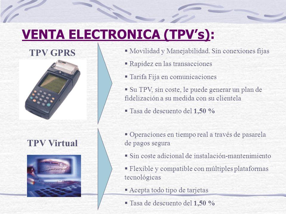 VENTA ELECTRONICA (TPVs): TPV GPRS Movilidad y Manejabilidad. Sin conexiones fijas Rapidez en las transacciones Tarifa Fija en comunicaciones Su TPV,