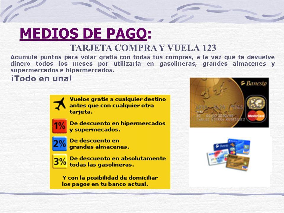 MEDIOS DE PAGO: TARJETA COMPRA Y VUELA 123 Acumula puntos para volar gratis con todas tus compras, a la vez que te devuelve dinero todos los meses por