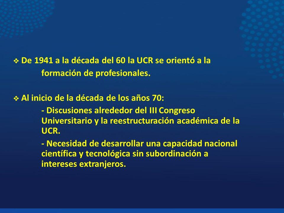 De 1941 a la década del 60 la UCR se orientó a la formación de profesionales. Al inicio de la década de los años 70: - Discusiones alrededor del III C