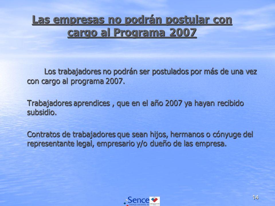 14 Las empresas no podrán postular con cargo al Programa 2007 Los trabajadores no podrán ser postulados por más de una vez con cargo al programa 2007.