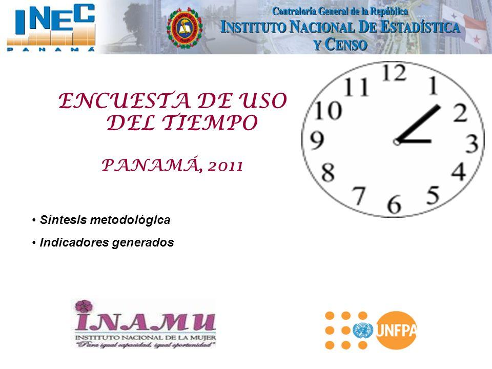 ENCUESTA DE USO DEL TIEMPO PANAMÁ, 2011 Síntesis metodológica Indicadores generados
