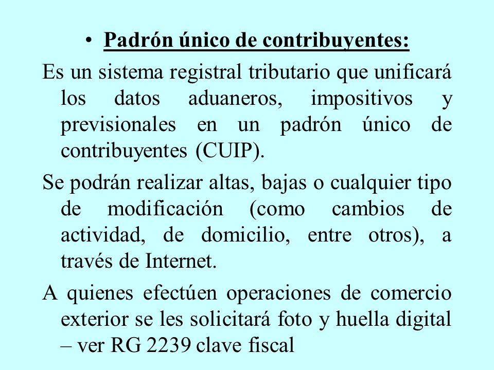 Padrón único de contribuyentes: Es un sistema registral tributario que unificará los datos aduaneros, impositivos y previsionales en un padrón único de contribuyentes (CUIP).