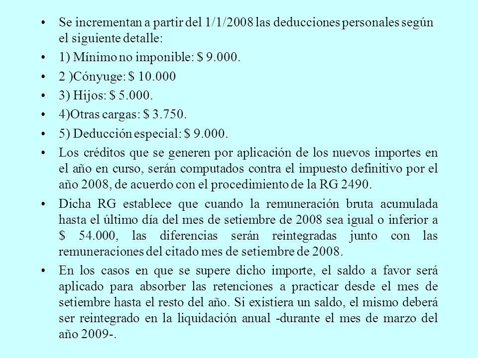 Se incrementan a partir del 1/1/2008 las deducciones personales según el siguiente detalle: 1) Mínimo no imponible: $ 9.000.