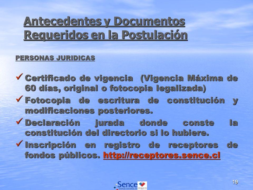 19 Antecedentes y Documentos Requeridos en la Postulación PERSONAS JURIDICAS Certificado de vigencia (Vigencia Máxima de 60 días, original o fotocopia