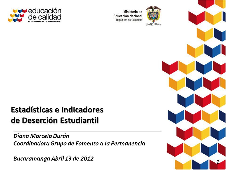 Estadísticas e Indicadores de Deserción Estudiantil Diana Marcela Durán Coordinadora Grupo de Fomento a la Permanencia Bucaramanga Abril 13 de 2012 2