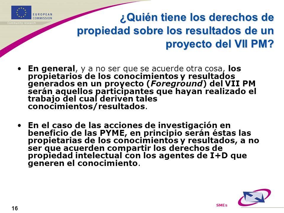 SMEs 16 ¿Quién tiene los derechos de propiedad sobre los resultados de un proyecto del VII PM? En general, y a no ser que se acuerde otra cosa, los pr