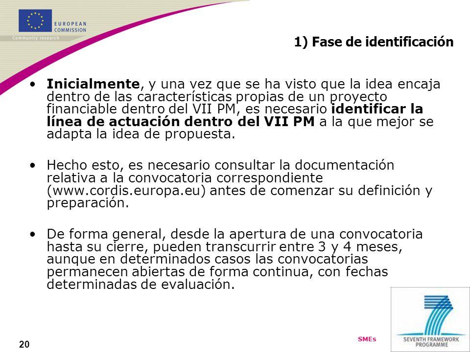 SMEs 20 1) Fase de identificación Inicialmente, y una vez que se ha visto que la idea encaja dentro de las características propias de un proyecto financiable dentro del VII PM, es necesario identificar la línea de actuación dentro del VII PM a la que mejor se adapta la idea de propuesta.