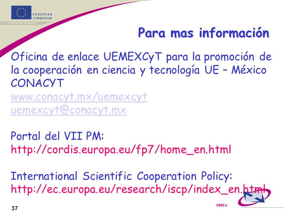 SMEs 37 Para mas información Oficina de enlace UEMEXCyT para la promoción de la cooperación en ciencia y tecnología UE – México CONACYT www.conacyt.mx