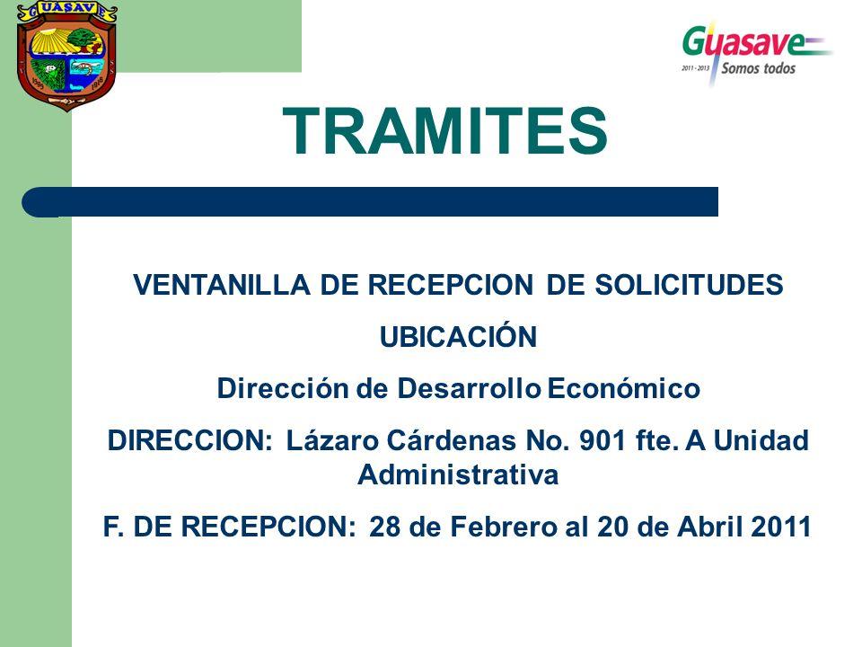 TRAMITES VENTANILLA DE RECEPCION DE SOLICITUDES UBICACIÓN Dirección de Desarrollo Económico DIRECCION: Lázaro Cárdenas No. 901 fte. A Unidad Administr
