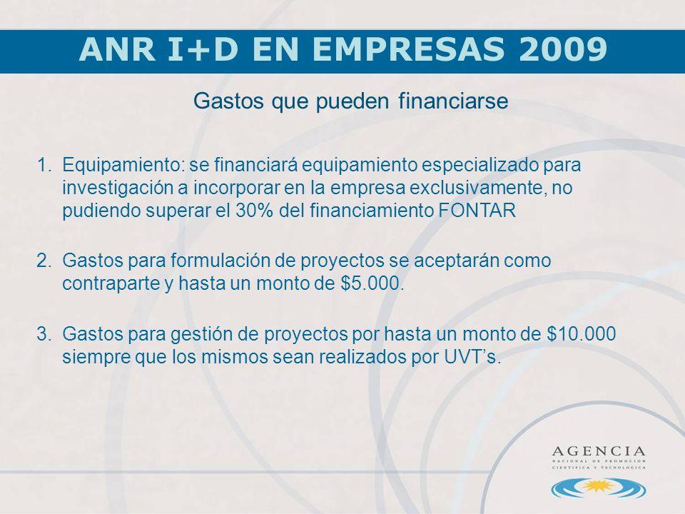 ANR I+D EN EMPRESAS 2009 1.Equipamiento: se financiará equipamiento especializado para investigación a incorporar en la empresa exclusivamente, no pudiendo superar el 30% del financiamiento FONTAR 2.Gastos para formulación de proyectos se aceptarán como contraparte y hasta un monto de $5.000.