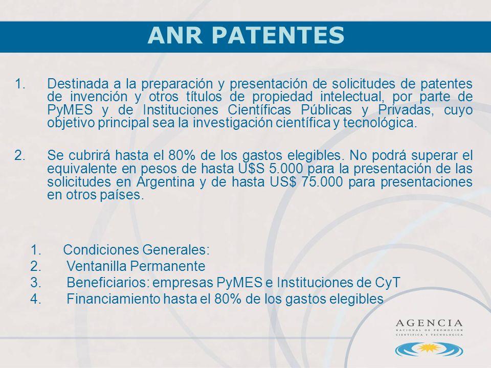 ANR Patentes 1.Destinada a la preparación y presentación de solicitudes de patentes de invención y otros títulos de propiedad intelectual, por parte de PyMES y de Instituciones Científicas Públicas y Privadas, cuyo objetivo principal sea la investigación científica y tecnológica.
