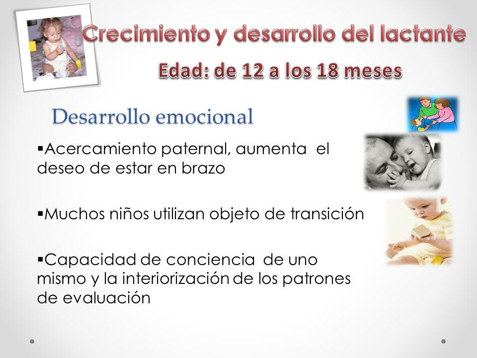 Desarrollo emocional Acercamiento paternal, aumenta el deseo de estar en brazo Muchos niños utilizan objeto de transición Capacidad de conciencia de u