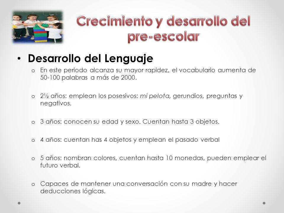 Desarrollo del Lenguaje o En este periodo alcanza su mayor rapidez, el vocabulario aumenta de 50-100 palabras a más de 2000. o 2½ años: emplean los po