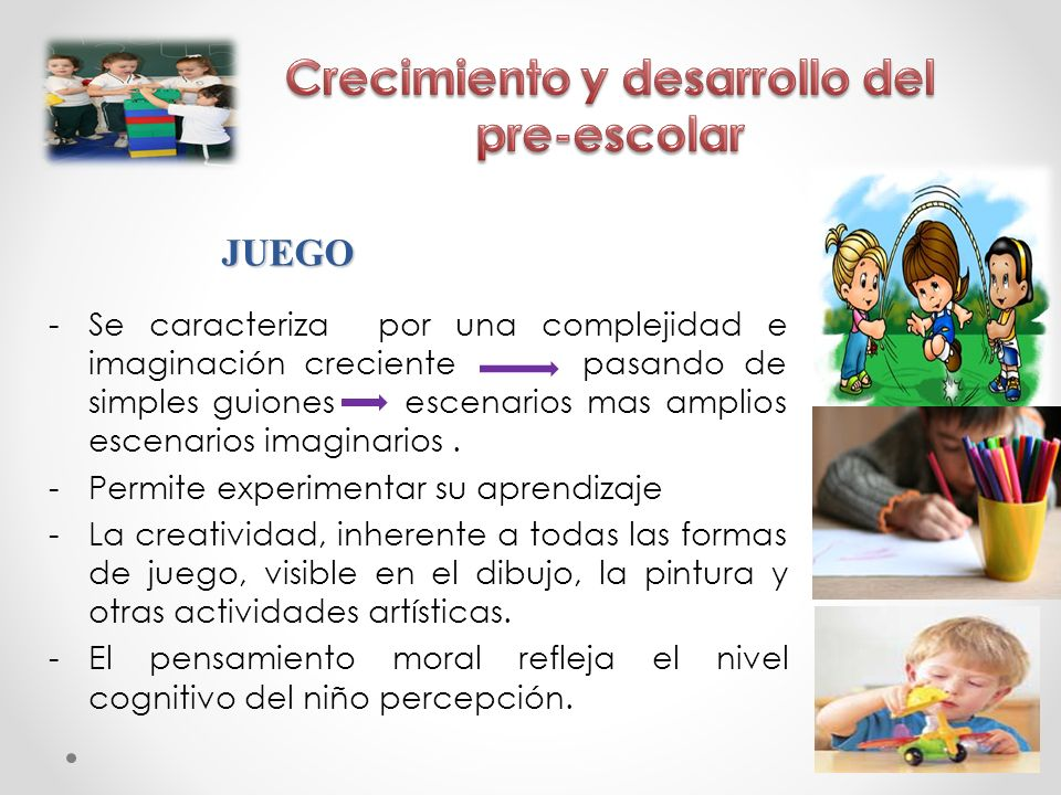 JUEGO -Se caracteriza por una complejidad e imaginación creciente pasando de simples guiones escenarios mas amplios escenarios imaginarios. -Permite e