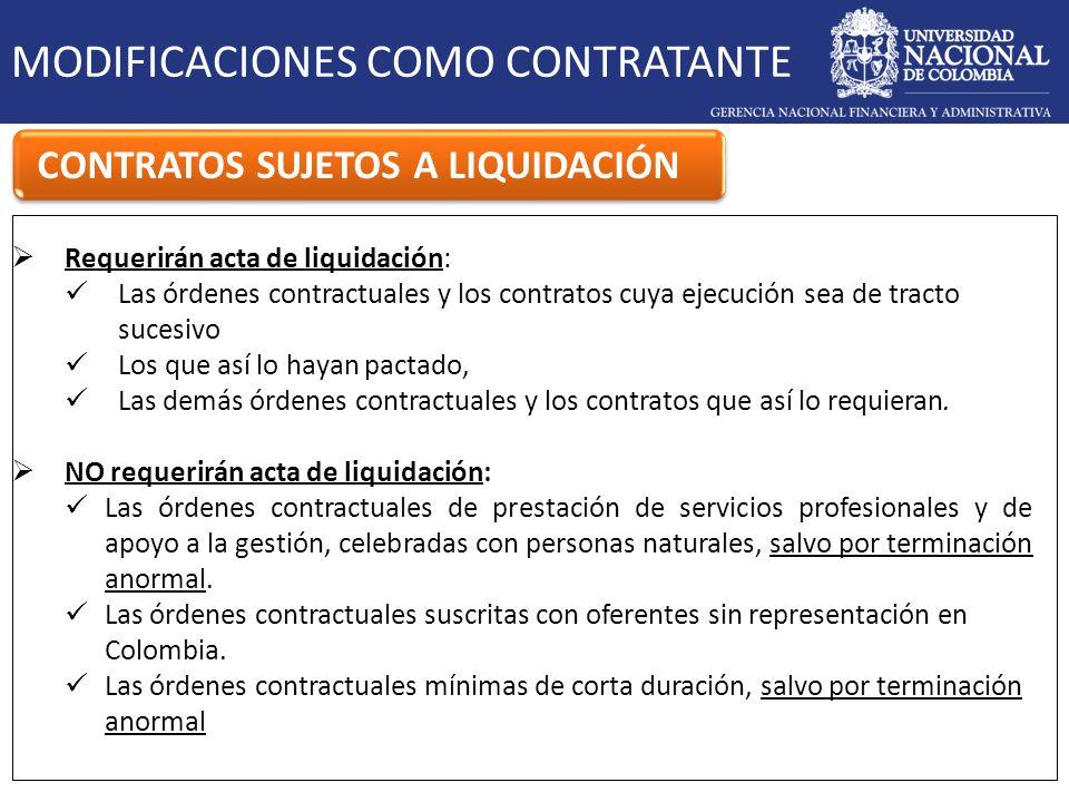 MODIFICACIONES COMO CONTRATANTE CONTRATOS SUJETOS A LIQUIDACIÓN Requerirán acta de liquidación: Las órdenes contractuales y los contratos cuya ejecuci